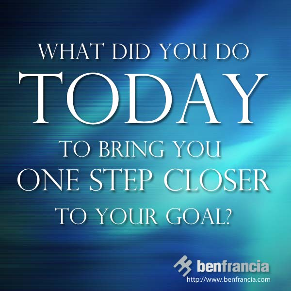 What Did You Do Today To Bring You One Step Closer To Your