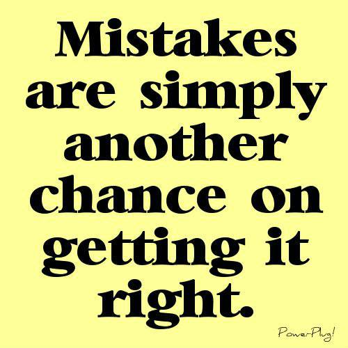 Mistakes Are Another Chance To Get It Right Ben Francia