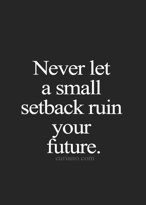 Never Let A Small Setback Ruin Your Future Ben Francia