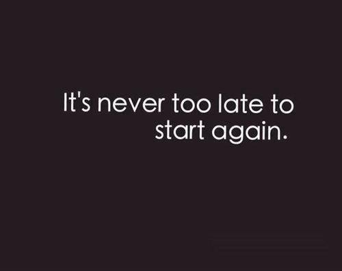 Its Never Too Late To Start Again Ben Francia