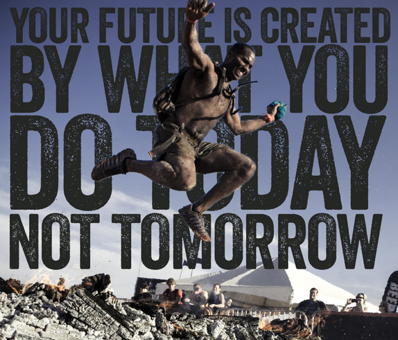 Inspirational Day Quotes: The Future Is Created By What You Do Today, Not Tomorrow