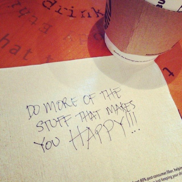 do more stuff that makes you happy