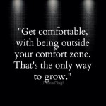 Outside Your Comfort Zone Is Where You'll Grow