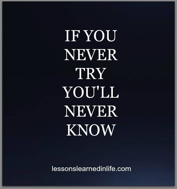 you ll never know if you never try