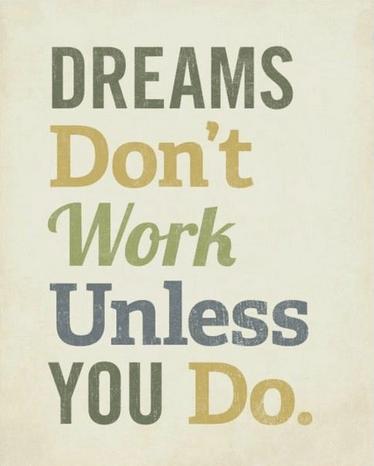 Dreams Don T Work Unless You Do Ben Francia