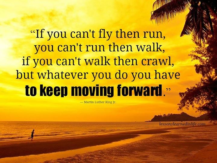 Inspiring Keep Moving Forward Quotes Pictures: Whatever You Do, You Have To Keep Moving Forward