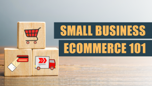 Small Business Ecommerce 101 1